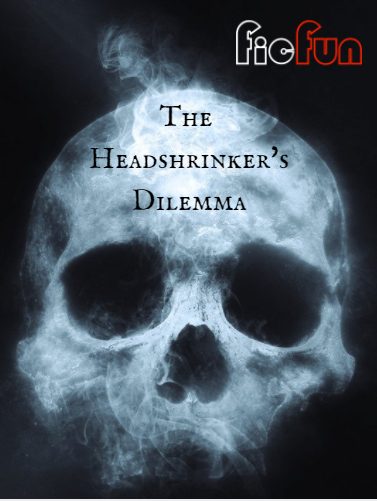 The Headshrinker's Dilemma