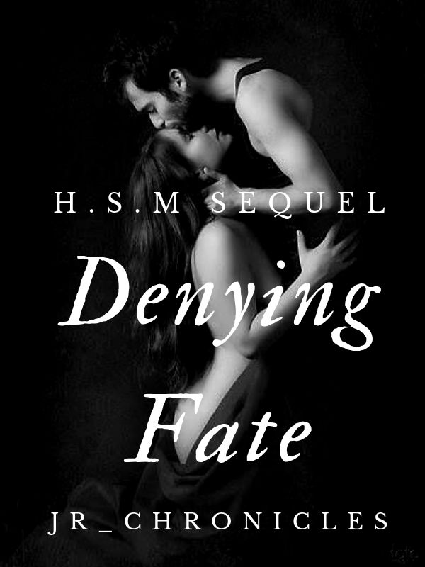 Denying Fate {H.S.M Sequel}