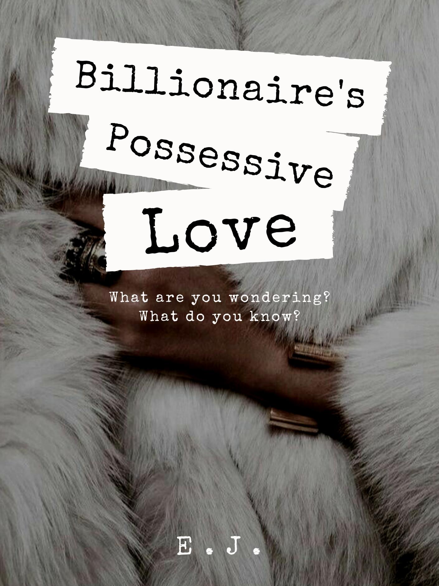 Billionaire's Possessive Love by E J - online books | FicFun