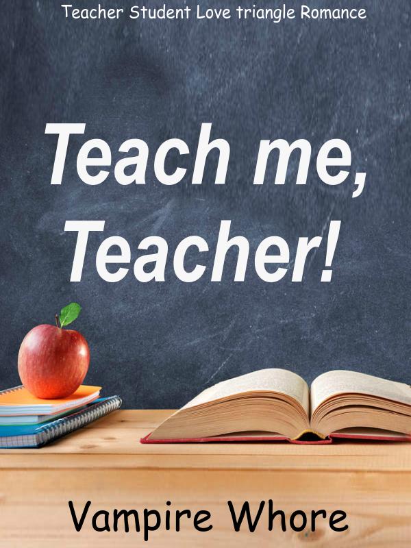 Teach me, Teacher!