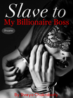 Slave to my Billionaire Boss