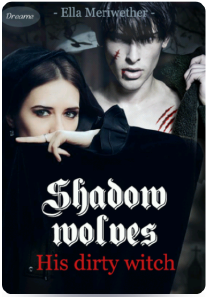 Shadow wolves: His dirty witch (Book 2)