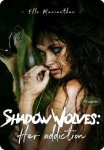 Shadow Wolves: Her addiction (Book 1)