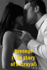 Revenge ( the story of betrayal)