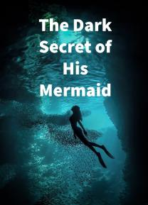 The Dark Secret Of His Mermaid