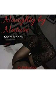 Naughty By Nature: Erotic short Stories (18+)