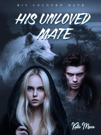 HIS UNLOVED MATE (COMPLETE)