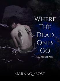 Where The Dead Ones Go Book 1 -Magistracy-