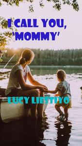 I CALL YOU, 'MOMMY'