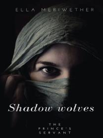 Shadow wolves: The Prince's Servant (Book 4)