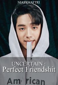 Uncertain : Perfect Friendshit