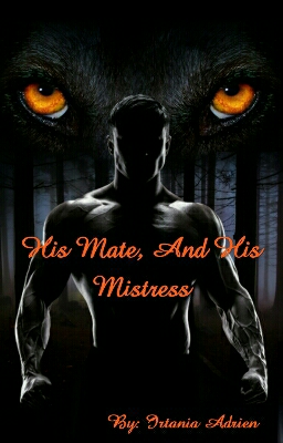 His Mate And His Mistress by Irtania Adrien - online books | Dreame