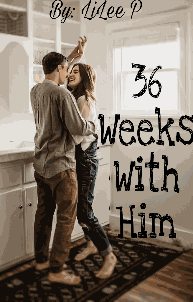 36 Weeks With Him