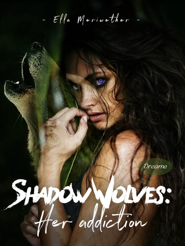 Shadow Wolves: Her addiction