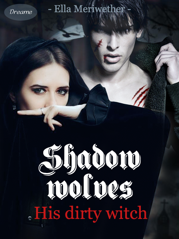 Shadow wolves: His dirty witch