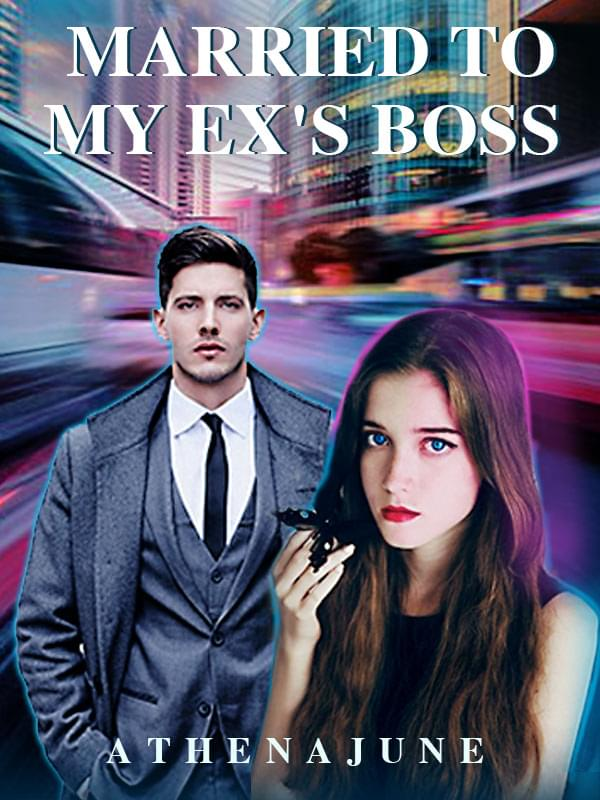 Married To My Ex's Boss by Athenajune - online books   Dreame